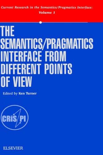 Image for The Semantics/Pragmatics Interface from Different Points of View (Current Research in the Semantics/Pragmatics Interface Volume 1)