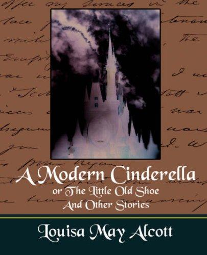 Download A Modern Cinderella or The Little Old Shoe And Other Stories