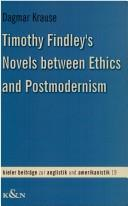 Timothy Findley's novels between ethics and postmodernism by Dagmar Krause