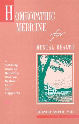 Homeopathic Medicine for Mental Health, Smith M.D., Trevor
