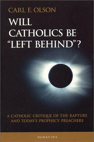 "Will Catholics be ""left behind""? by Olson, Carl E."