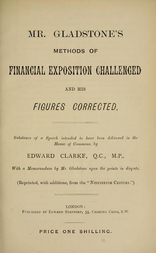 Mr. Gladstone's methods of financial exposition challenged and his figures corrected by Clarke, Edward Sir