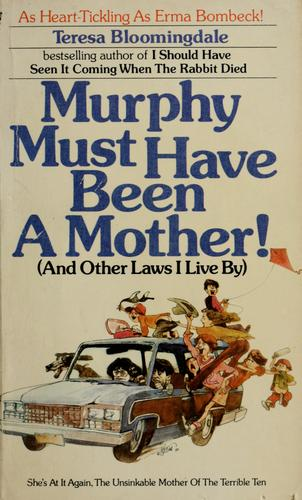 Murphy must have been a mother! by Teresa Bloomingdale