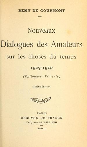Nouveaux dialogues des amateurs sur les choses du temps 1907-1910 (Epilogues, 5. série)