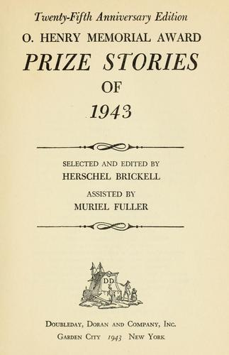 O. Henry memorial award prize stories of 1943 by selected and edited by Herschel Brickell ; assisted by Muriel Fuller.