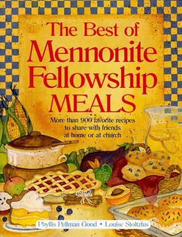 Best of Mennonite Fellowship Meals, Good, Phyllis P