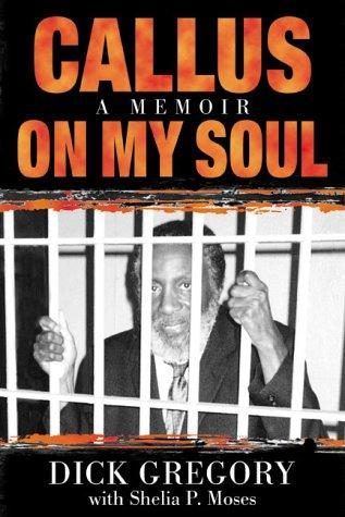 Callus on My Soul: A Memoir, Gregory, Dick