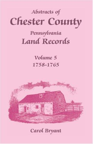Abstracts of Chester County, Pennsylvania Land Records