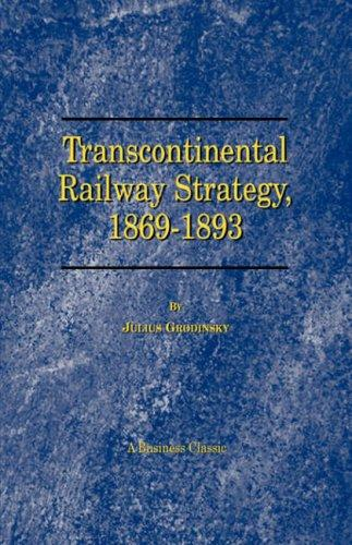 Download Transcontinental Railway Strategy, 1869-1893