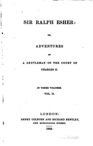 Sir Ralph Esher: Or, Adventures of a Gentleman of the Court of Charles II.