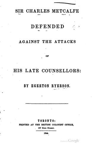 Sir Charles Metcalfe Defended Against the Attacks of His Late Counsellors