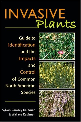 Invasive Plants: Guide to Identification and the Impacts and Control of Common North American Species, Kaufman, Syl Ramsey; Kaufman, Wallace