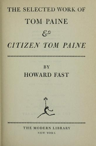Download The selected work of Tom Paine & Citizen Tom Paine.