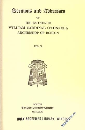 Download Sermons and addresses of His Eminence William, cardinal O'Connell, archbishop of Boston.