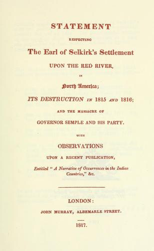Statement respecting the Earl of Selkirk's settlement upon the Red river, in North America