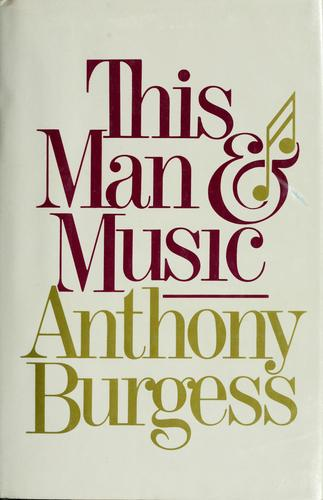 This man and music by Anthony Burgess