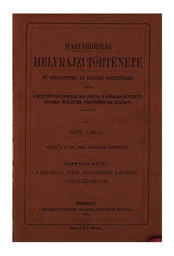 Lagyarország helyrajzi története fö tekintettel az ezyházi intézetekre: vagyis nevezetesb …