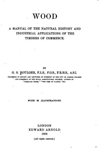 Wood: A Manual of the Natural History and Industrial Applications of the Timbers of Commerce