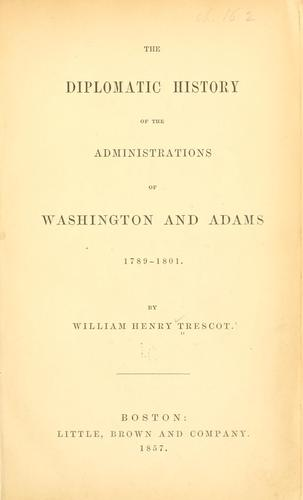 Download The diplomatic history of the administrations of Washington and Adams, 1789-1801.