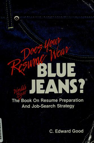 Does your resume wear blue jeans? by C. Edward Good
