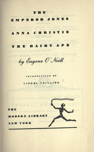 The Emperor Jones ; Anna Christie and The hairy ape.