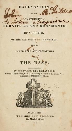 Explanation of the construction, furniture and ornaments of a church, of the vestments of the clergy, and of the nature and ceremonies of the Mass.