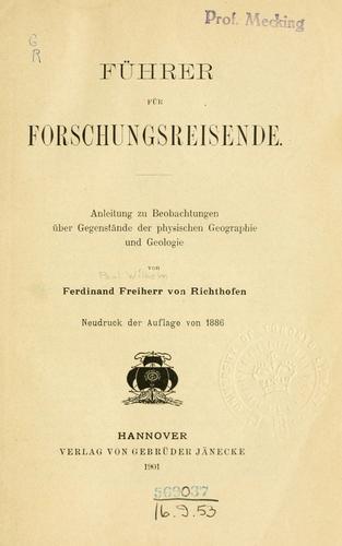 Download Führer für forschungsreisende :bAnleitung zu beobachtungen über gegenstände der physischen geographie und geologie /cvon Ferdinand freiherr von Richthofen.