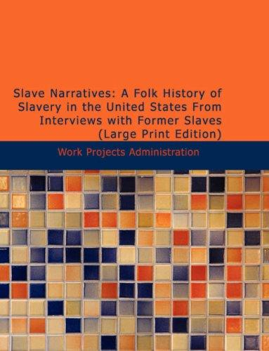 Slave Narratives: A Folk History of Slavery in the United States From Interviews with Former Slaves (Large Print Edition)