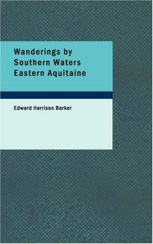 Download Wanderings by Southern Waters, Eastern Aquitaine