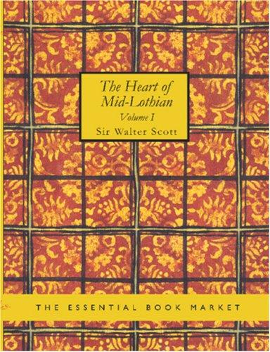 The Heart of Mid-Lothian, Volume 1 (Large Print Edition)