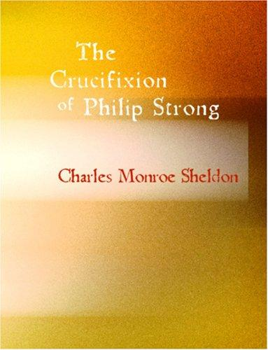 The Crucifixion of Philip Strong (Large Print Edition)