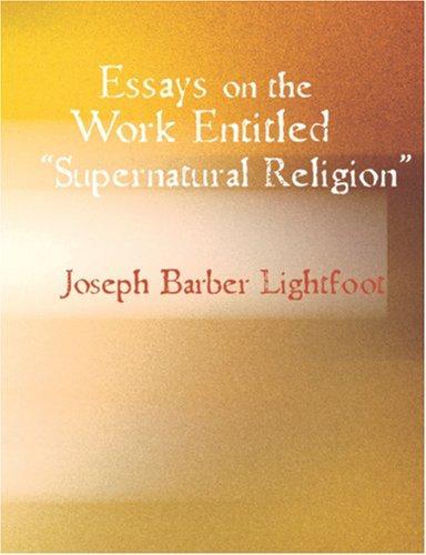 "Download Essays on the work entitled ""Supernatural Religion"" (Large Print Edition)"