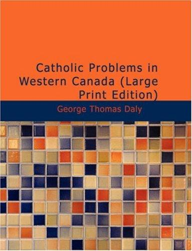 Catholic Problems in Western Canada (Large Print Edition)