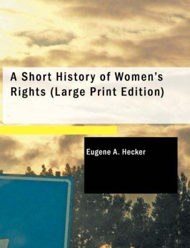 A Short History of Women\'s Rights (Large Print Edition)
