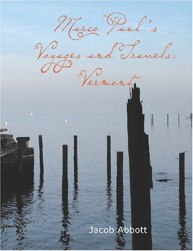 Marco Paul\'s Voyages and Travels; Vermont (Large Print Edition)