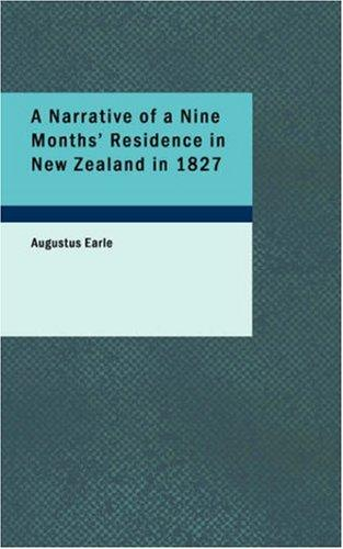 A Narrative of a Nine Months\' Residence in New Zealand in 1827