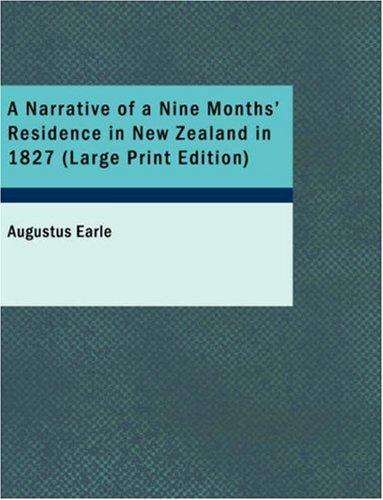A Narrative of a Nine Months\' Residence in New Zealand in 1827 (Large Print Edition)