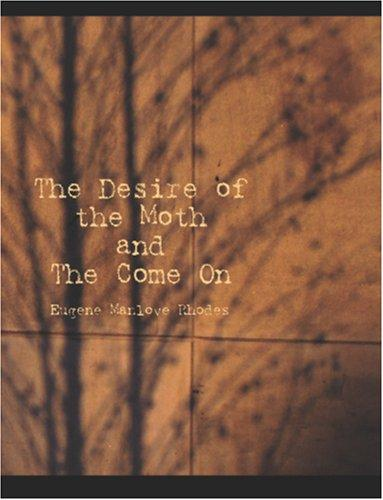 The Desire of the Moth and the Come On (Large Print Edition)