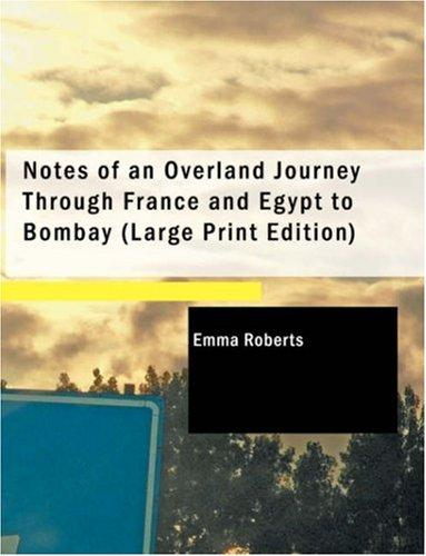 Download Notes of an Overland Journey Through France and Egypt to Bombay (Large Print Edition)