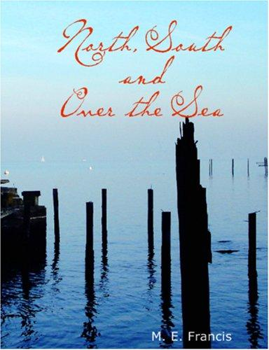 North, South and over the Sea (Large Print Edition)