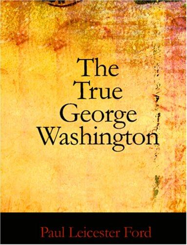 The True George Washington (Large Print Edition)