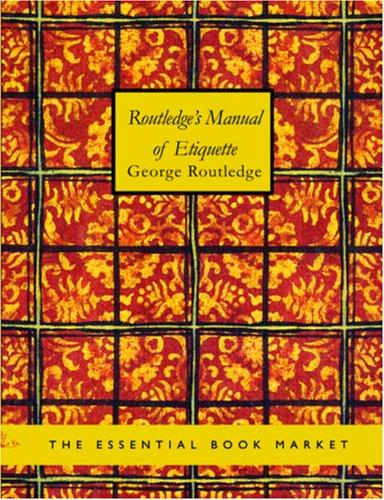 Download Routledge\'s Manual of Etiquette (Large Print Edition)