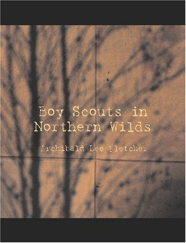 Download Boy Scouts in Northern Wilds (Large Print Edition)