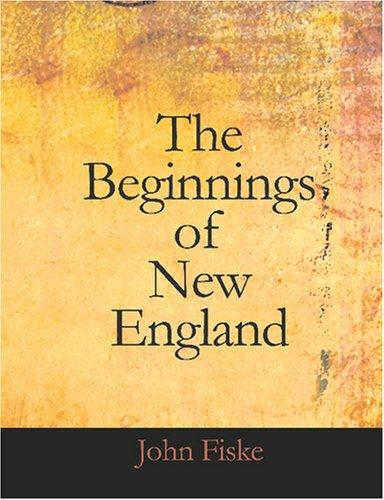 The Beginnings of New England (Large Print Edition)