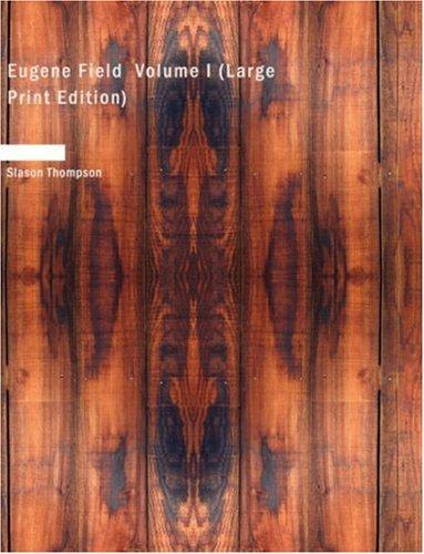 Eugene Field  Volume I (Large Print Edition)