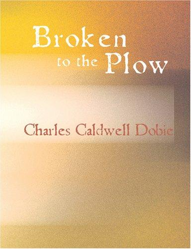 Broken to the Plow (Large Print Edition)