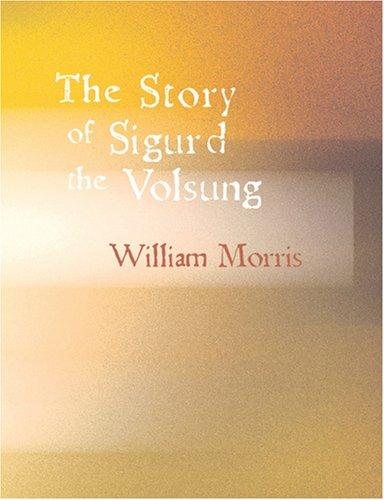 Download The Story of Sigurd the Volsung (Large Print Edition)