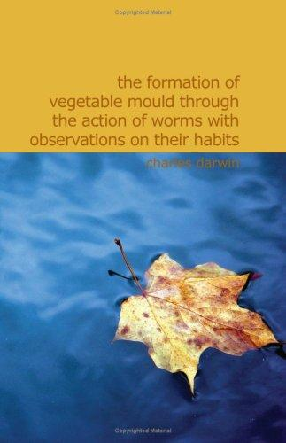 The Formation of Vegetable Mould Through the Action of Worms With Observations on Their Habits