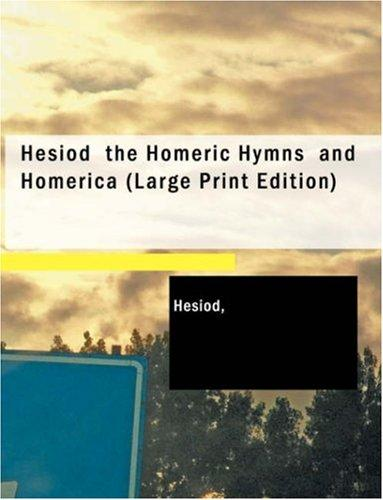 Download Hesiod the Homeric Hymns and Homerica (Large Print Edition)
