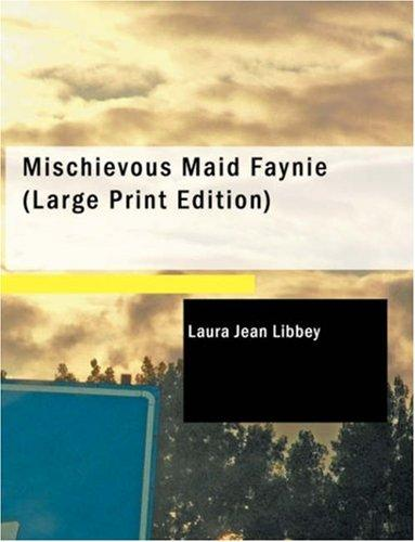 Mischievous Maid Faynie (Large Print Edition)